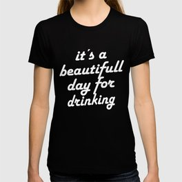 Beautiful Day For Drinking T-shirt