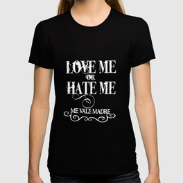 Love Me Or Hate Me Me Vale Madre Funny Humor Mexican Meme T-Shirts T-shirt