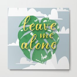 Leave me alone Metal Print