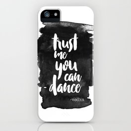 Trust Me You Can Dance iPhone Case