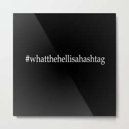 What the hell is a hashtag - white on black Metal Print