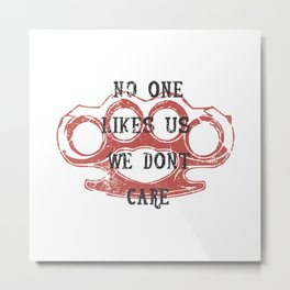 No one likes us, we don't care Metal Print
