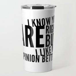 I Know You Are Right Travel Mug