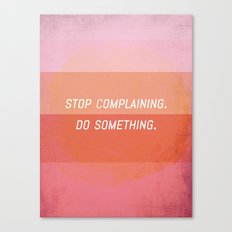Stop complaining, Do something! Canvas Print