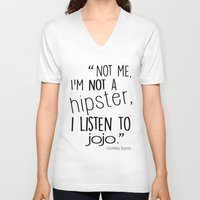 "jojo V-neck T-shirts featuring ""Not me, I'm not a hipster, I listen to JOJO."" by carolanneroyer"