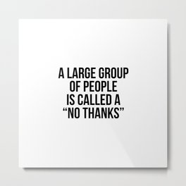 "A large group of people is called a ""no thanks"" Metal Print"