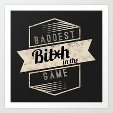 Baddest Bitch In The Game Art Print