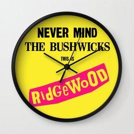 Never Mind the Bushwicks. This is Ridgewood! Wall Clock