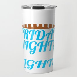 """A Nice Spend Tee For A Wealthy You Saying """"I'd Like To Spend Friday Nights Under The Lights"""" T-shirt Travel Mug"""