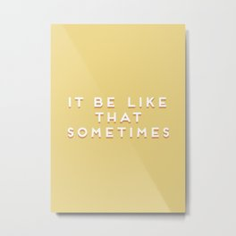 """It be like that sometimes"" Vintage Yellow Type Metal Print"