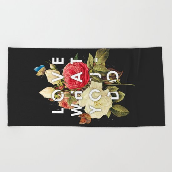 LOVE WHAT YOU DO Beach Towel
