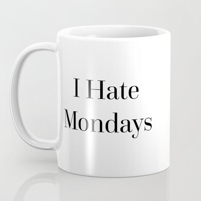 I Hate Mondays Funny Quote Coffee Mug