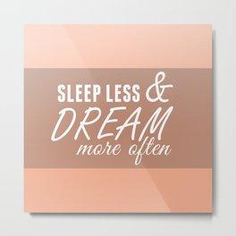Sleep Less & Dream More Often in Peach Metal Print