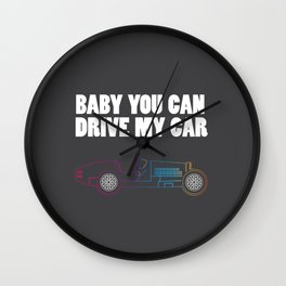 Baby you can drive my car Wall Clock