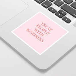 treat people with kindness Sticker