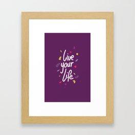 Live your life Framed Art Print