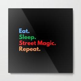 Eat. Sleep. Street Magic. Repeat. Metal Print