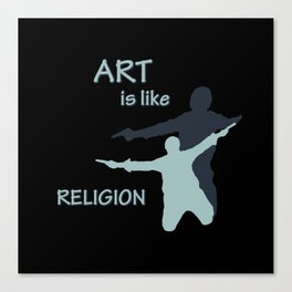 Art is like Religion Canvas Print