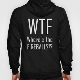 WTF Where's The Fireball Word Art - Fun With Acronyms Hoody