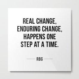 Real change, enduring change, happens one step at a time - RBG Metal Print