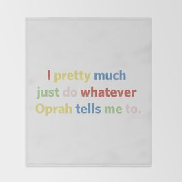 I pretty much just do whatever Oprah tells me to Throw Blanket
