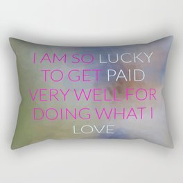 I Am So Lucky To Get Paid Very Well For Doing What I Love Rectangular Pillow