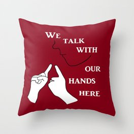 We Talk with our Hands Here Throw Pillow