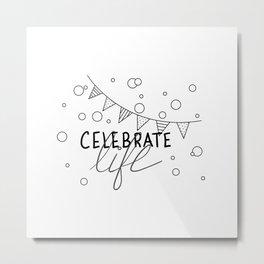 Celebrate Life Metal Print