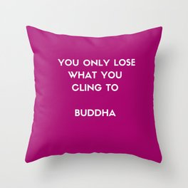 Buddha inspiration quotes - You only lose what you cling to Throw Pillow