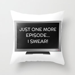 Just One More Episode I Swear Funny TV Addict Pun Throw Pillow