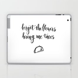Forget The Flowers Bring Me Tacos Laptop & iPad Skin