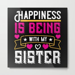 Happiness is being with my sister Metal Print