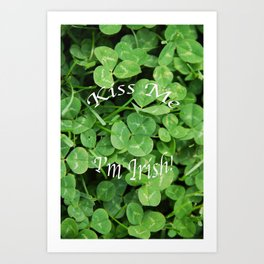 Kiss me I'm Irish Art Print