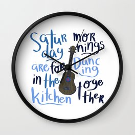 Saturday Mornings are for Dancing in the Kitchen Wall Clock