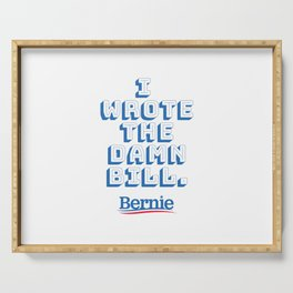 I wrote the damn bill. Bernie Sanders quote! Serving Tray