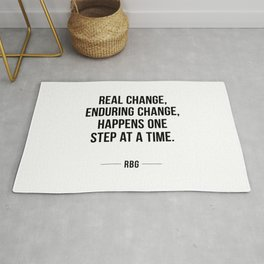 Real change, enduring change, happens one step at a time - RBG Rug