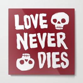 Love Never Dies Metal Print