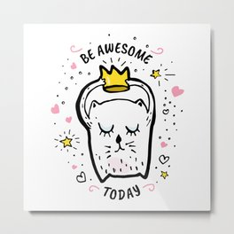 Be awesome today 3 Metal Print