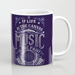 If Life Is The Canvas Music Is The Paint Coffee Mug