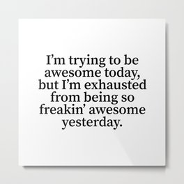 I'm Trying To Be Awesome Today (Classic) Metal Print