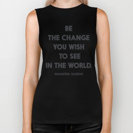 Be the change you wish to see in the World, Mahatma Gandhi quote for human rights, freedom, justice Biker Tank