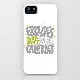 Excuses don't burn calories iPhone Case