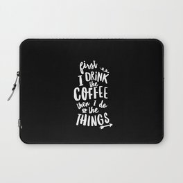 First I Drink the Coffee then I Do the Things black-white coffee shop poster design home wall decor Laptop Sleeve