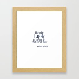 I live happily on the internet Framed Art Print