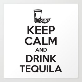 Keep Calm and Drink Tequila Art Print
