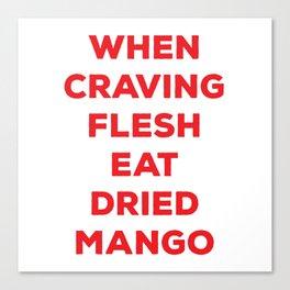 When Craving Flesh Eat Dried Mango Canvas Print