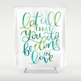 Let All That You Do Be Done In Love Watercolor Shower Curtain