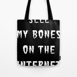 SELL MY BONES ON THE INTERNET (WHITE) Tote Bag