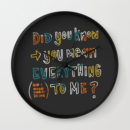 did you know you mean everything to me Wall Clock