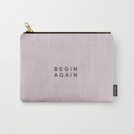 BEGIN AGAIN Carry-All Pouch